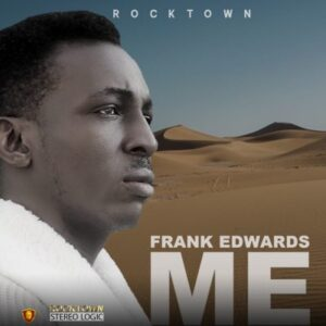 ME by Frank Edwards Mp3 and Lyrics
