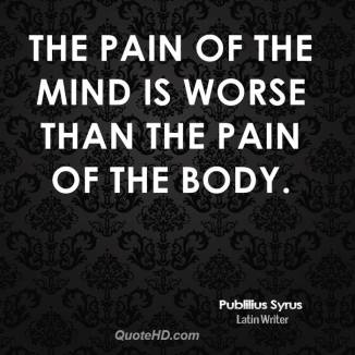 publilius-syrus-quote-the-pain-of-the-mind-is-worse-than-the-pain-of-t