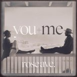 You + Me - rose ave.