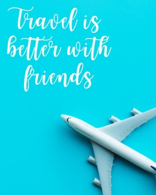 """picture of an airplane and best friend quote """"travel is better with friends."""""""