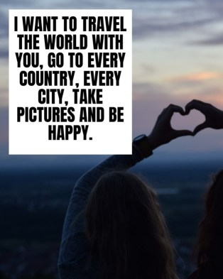 """Picture of a friend travel quote stating """"I want to travel the world with you, go to every country, every city, take pictures and be happy."""""""