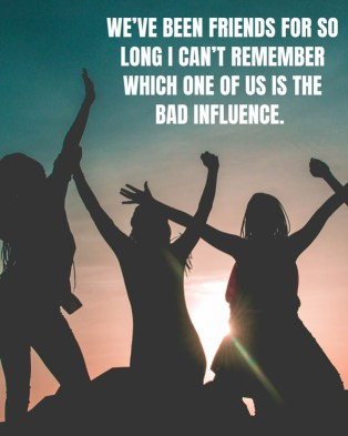 """picture of a silhouette of girls at the beach and the picture says """"we've been friends for so long I can't remember which one of us the bad influence."""" as a friend travel quote."""