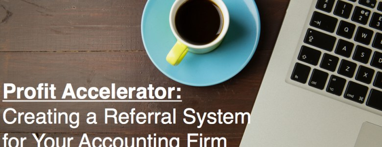 Profit Accelerator: Creating a Referral System for your Accounting Firm