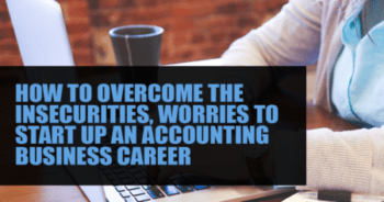 How to overcome the insecurities, worries to start up an accounting business career