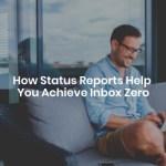 How Status Reports Help You Achieve Inbox Zero