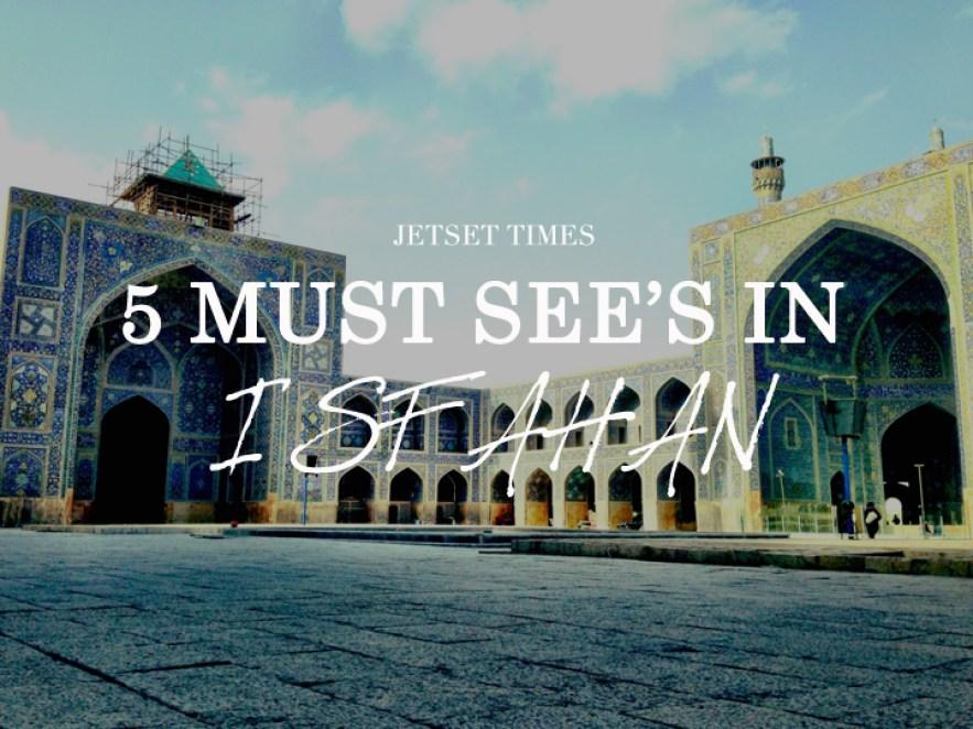 isfahan iran top 5 must see
