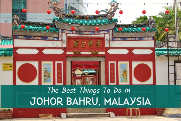 The Best Things To Do in Johor Bahru, Malaysia by JetSettingFools.com