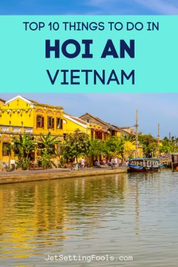 Top 10 Things To Do in Hoi An, Vietnam by JetSettingFools.com