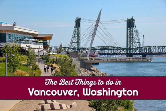 The Best Things To Do in Vancouver, Washington by JetSettingFools.com