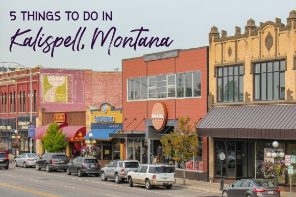 5 Things To Do in Kalispell, Montana by JetSettingFools.com