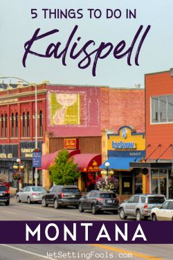 Things To Do in Kalispell, Montana by JetSettingFools.com