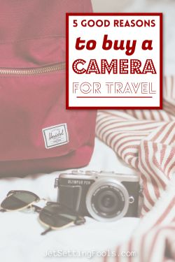 Good Reasons to Buy a Camera for Travel by JetSettingFools.com