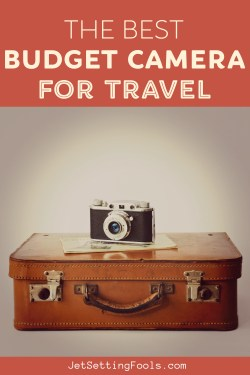 The Best Budget Camera for Travel by JetSettingFools.com