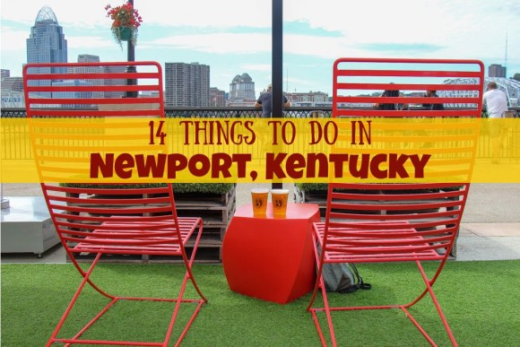 Our list of the 14 Things To Do in Newport, Kentucky