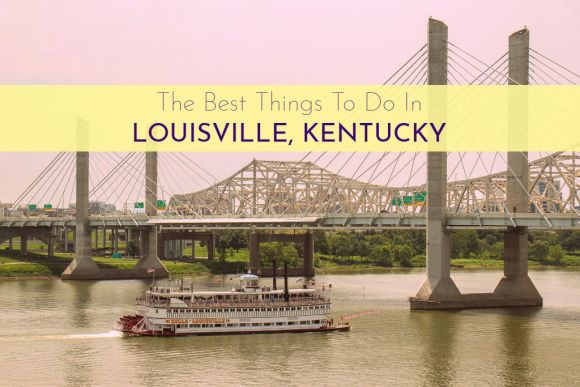 The Best Things To Do in Louisville, Kentucky