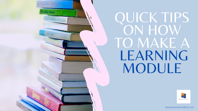 Quick Tips On How to Make A Learning Module