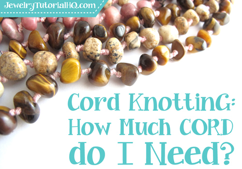 Cord Knotting Tip: How to figure out how much cord to start with for your knotted cord jewelry project. From JewelryTutorialHQ.com