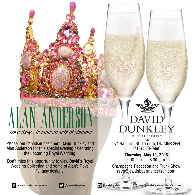 Please join Jewels by Alan Anderson and David Dunkley Fine Millinery on Thursday, May 10, 2018 from 5:00 p.m. to 8:00 p.m. for a special evening celebrating the upcoming Royal Wedding. Don't miss this opportunity to view David's Royal Wedding Collection and some of Alan's Royal Fantasy designs. RSVP to rsvp@jewelsbyalananderson.com