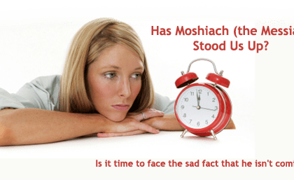 What If Moshiach (the Messiah) Stood Us Up?