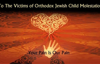To The Victims of Orthodox Jewish Child Molestation - Your Pain Is Our Pain
