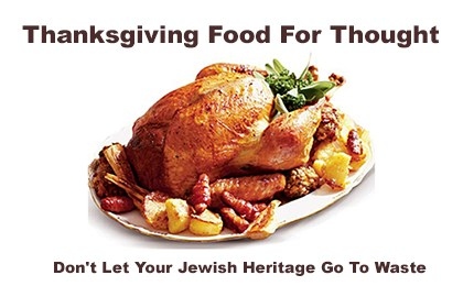 Thanksgiving Food for Thought: Don't Let Your Jewish Heritage Go to Waste