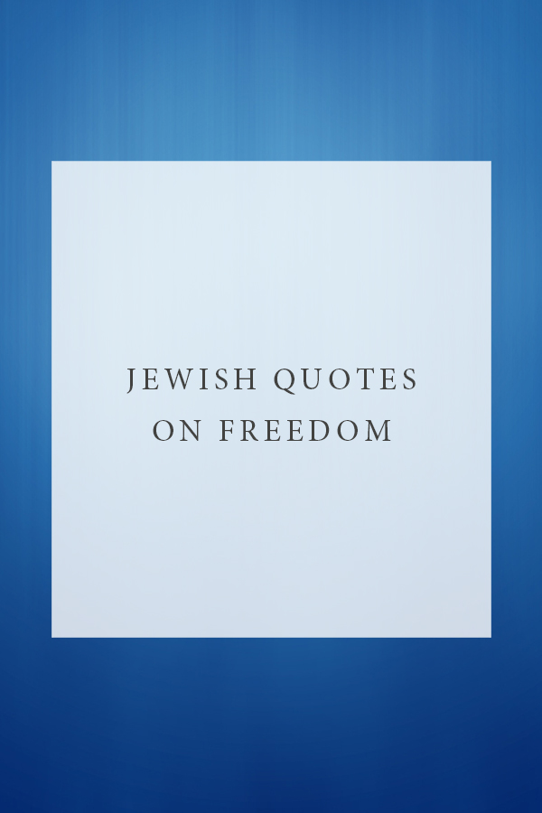 quotes on freedom, judiasm quotes about freedom, jewish quotes on freedom