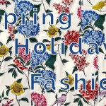 Spring Holiday Fashion    Ajuares primaverales para la fiesta