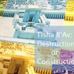 Tishá B'Av: Destrucción o Construcción