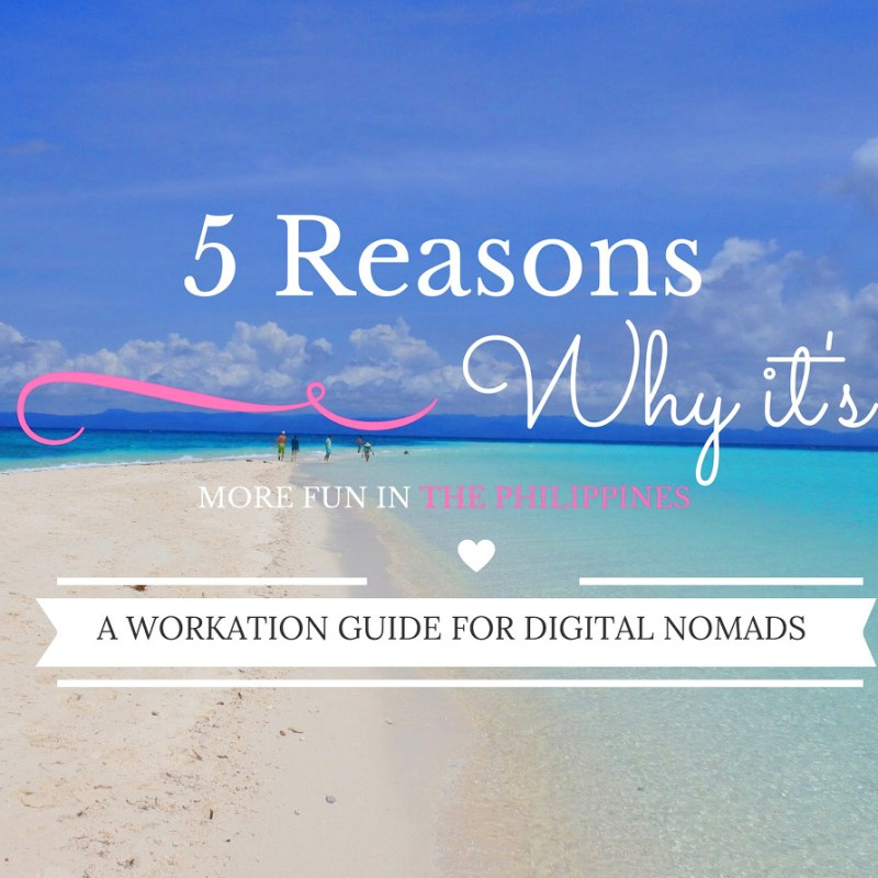 Workation Guide for Digital Nomads: 5 Reasons Why It's More Fun In The Philippines