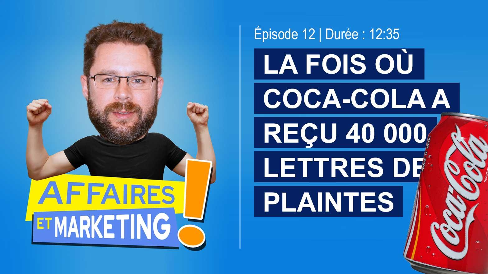 Podcast affaires et marketing - La fois où Coca-Cola a reçu 40 000 lettres de plaintes