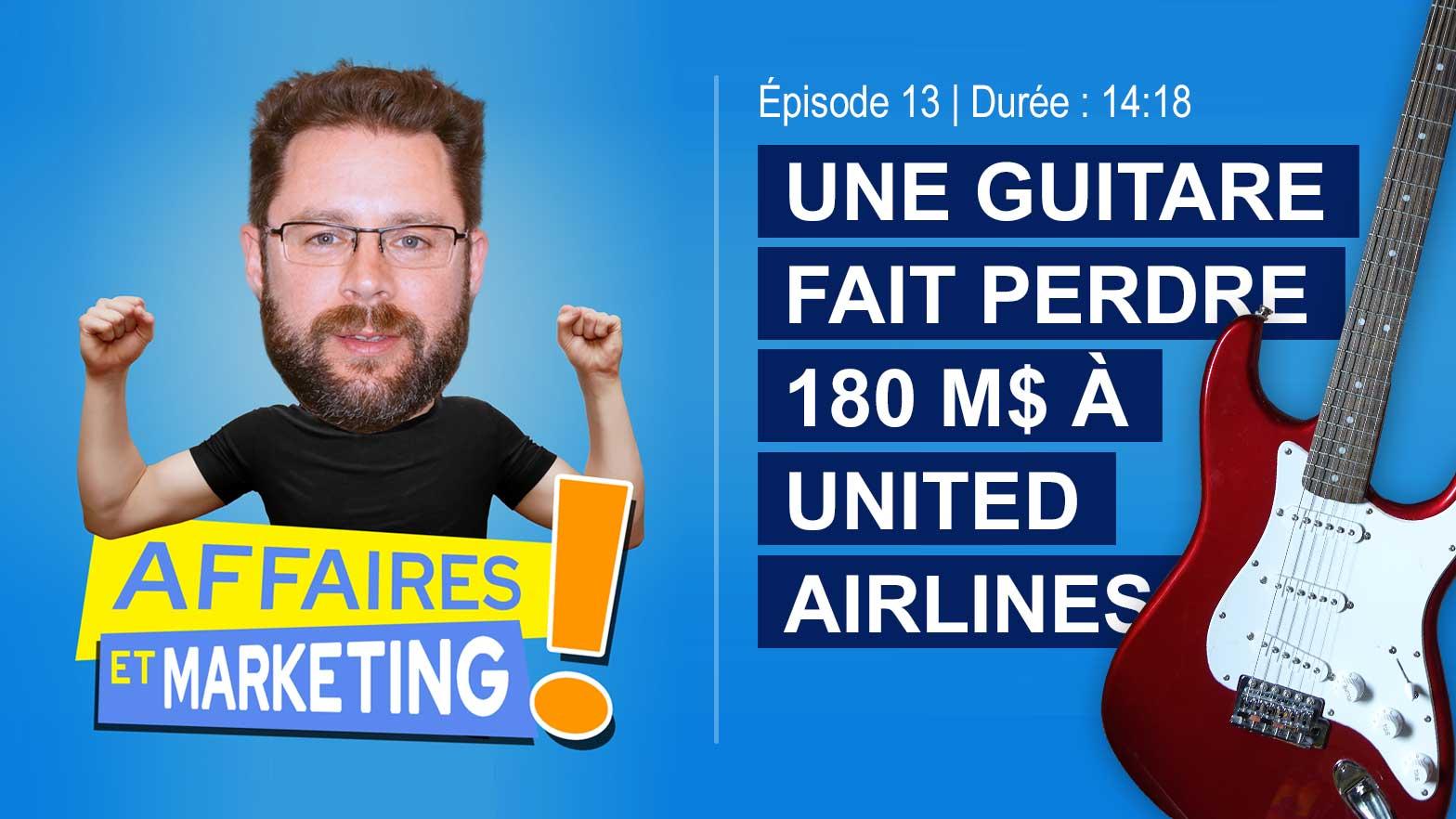 Podcast affaires et marketing - Dave Carroll : Une guitare fait perdre 180 M$ à United Airlines