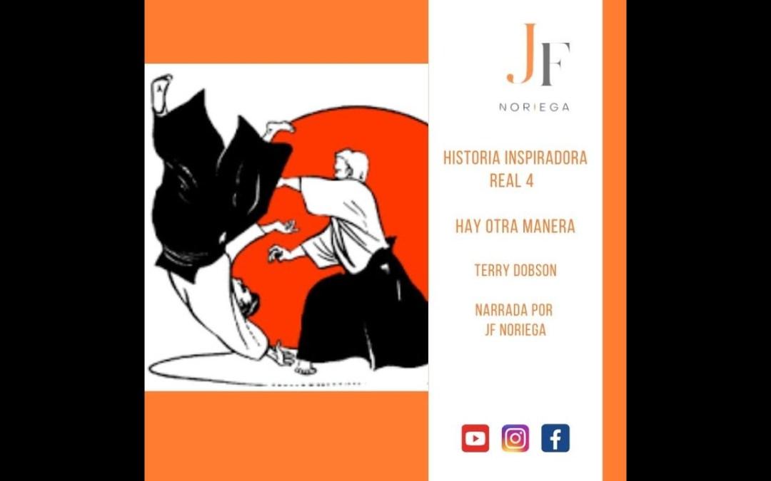 """Historia Inspiradora Nº 4 """" Hay Otra Manera"""""""