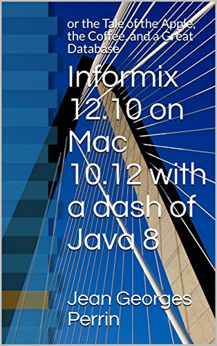 Informix 12.10 on Mac 10.12 or the Tale of the Apple, the coffee, and a Great Database