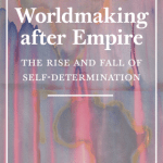 Professor Adom Getachew on Worldmaking After Empire