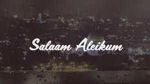 Salaam Aleikum, Sahlom Aleikhem, Peace Be Upon You, Salam Sejahtera