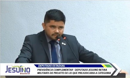 PREVIDÊNCIA COMPLEMENTAR – Deputado Jesuíno retira militares de projeto de lei que prejudicaria a categoria – VÍDEO