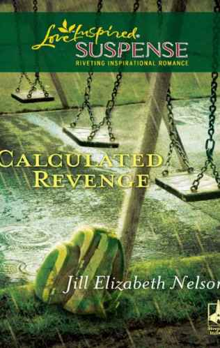 Cover for Jill Elizabeth Nelson's Book Calculated Revenge, A Love Inspired Suspense Mystery