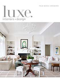 Luxe magazine article about luxury design in Palm Beach, Broward County