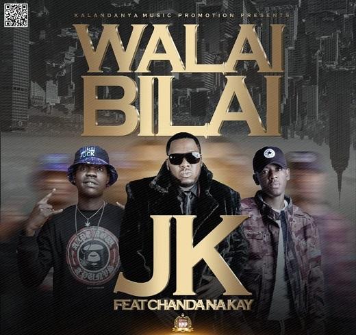 JK Ft Chanda Na Kay-Walai Bilai.