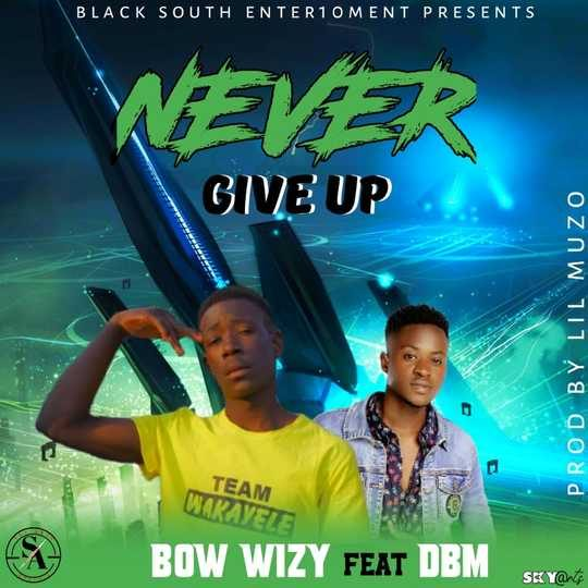 Bow Wizy Ft DBM-Never Give Up.
