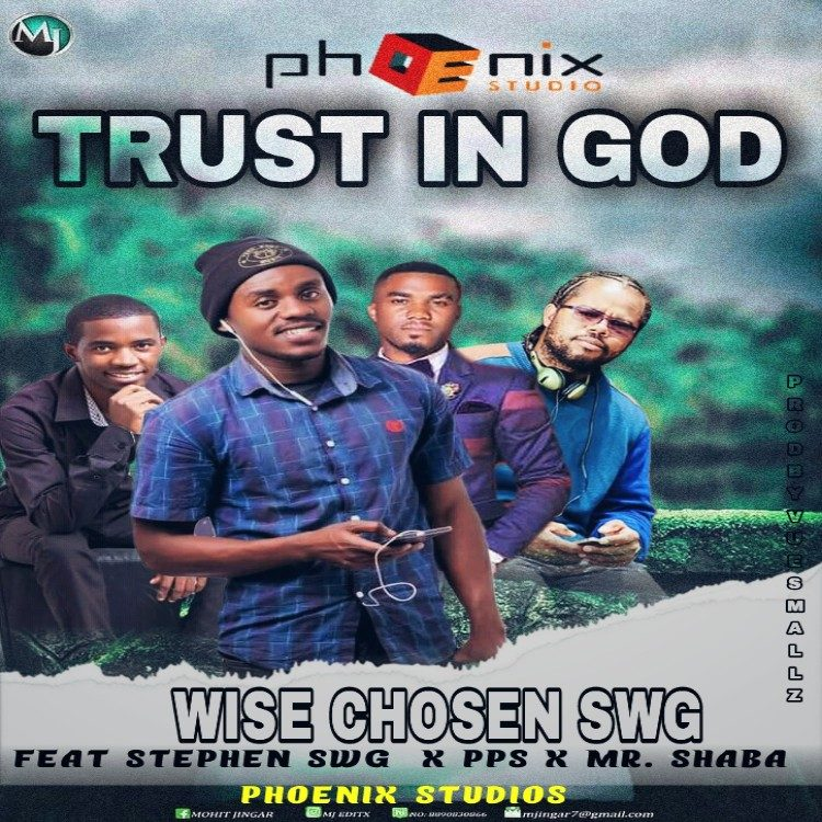 Wise Chosen Ft PPS X Mr Shaba & Stephen-Trust In God.