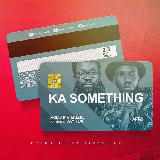 Drimz Ft Jay Rox-Ka Something (Prod. Jazzy Boy)