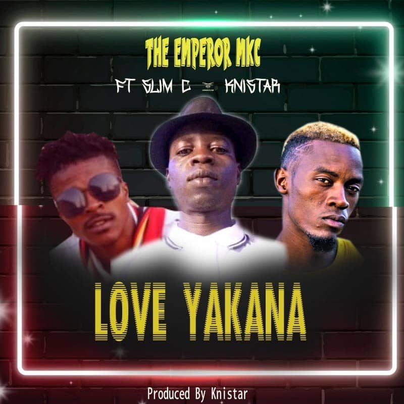 The Emperor MKC Ft Knistar & Slim C-Love Yakana.