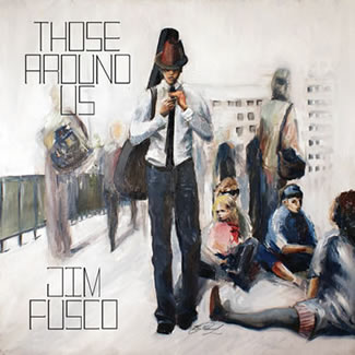 "Jim Fusco's ""Those Around Us"""