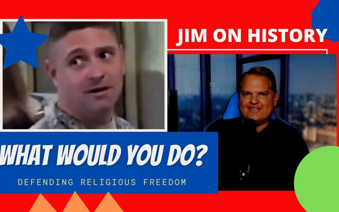 Jim On History – Watch American Serviceman Protect Religious Freedom