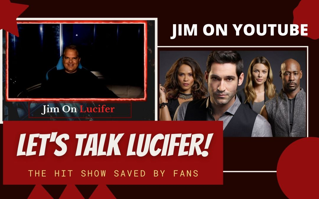 WATCH: Jim On YouTube – Let's Talk LUCIFER, A Show SAVED By Fans