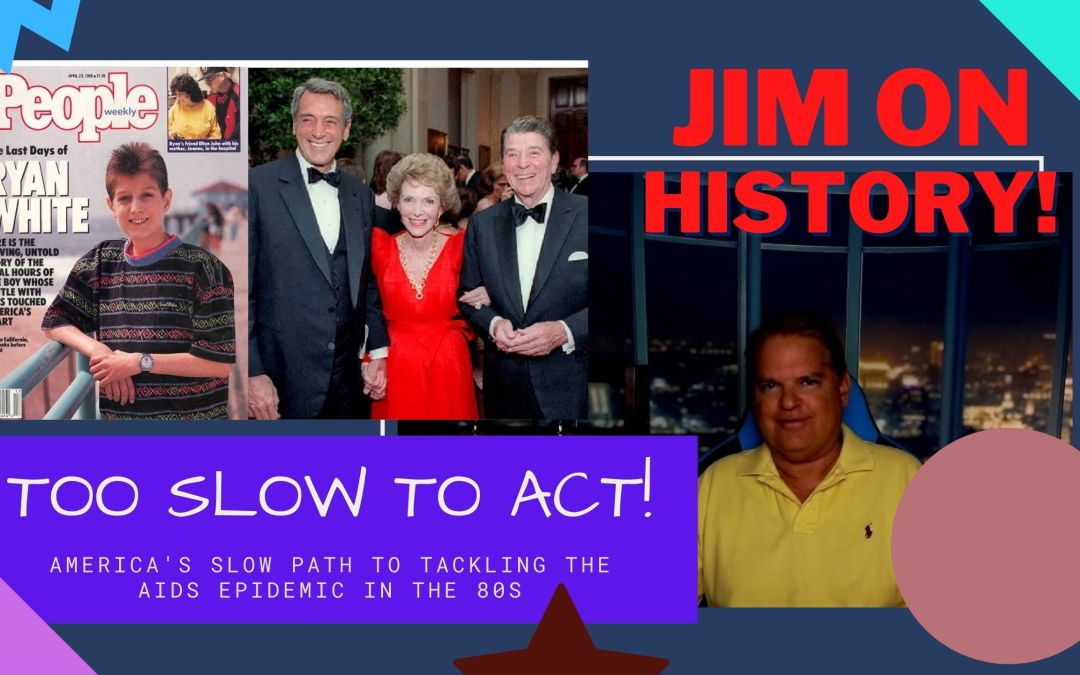 WATCH: Jim On History – Too Slow To React, AIDS In The 80s