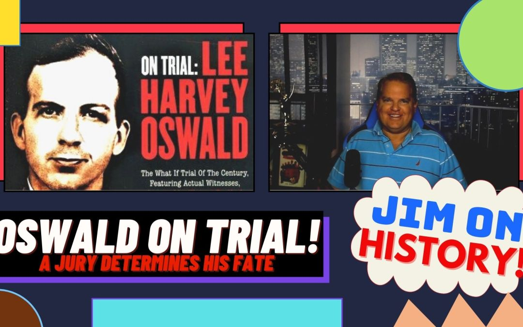 WATCH: Jim On History – Lee Harvey Oswald ON TRIAL