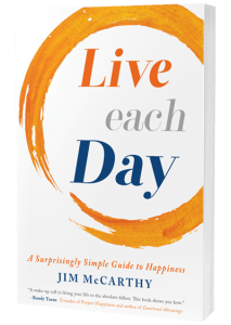 Live Each Day: A Surprisingly Simple Guide to Happiness by Jim McCarthy
