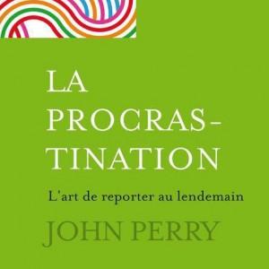 «La procrastination. L'art de reporter au lendemain» de John Perry